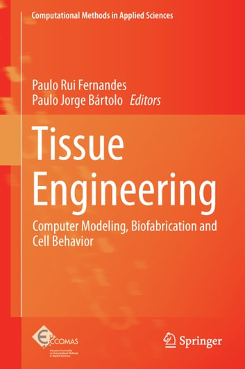 Tissue Engineering - Computer Modeling, Biofabrication and Cell Behavior ebook by
