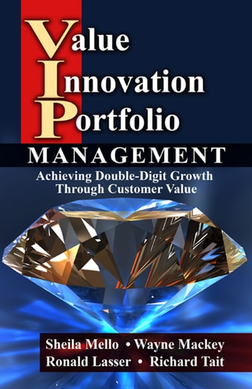 Value Innovation Portfolio Management - Achieving Double-Digit Growth Through Customer Value ebook by Sheila Mello
