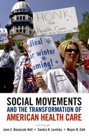 Social Movements and the Transformation of American Health Care ebook by Jane C. Banaszak-Holl,Sandra R. Levitsky,Mayer N. Zald