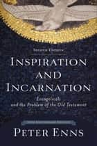 Inspiration and Incarnation ebook by Peter Enns