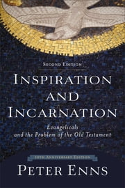 Inspiration and Incarnation - Evangelicals and the Problem of the Old Testament ebook by Peter Enns