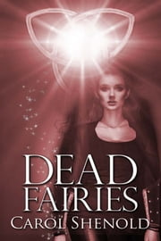 Dead Fairies ebook by Carol Shenold