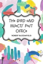 The Bird and Insects' Post Office ebook by Robert Bloomfield