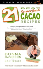 21 Best Superfood Cacao Recipes: Discover Superfoods Series - Book 1. Cacao is nature's healthy and delicious superfood chocolate you can enjoy even on a weight loss or low cholesterol diet. ebook by Donna Davidson