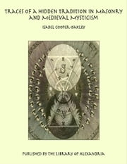 Traces of a Hidden Tradition in Masonry and Medieval Mysticism ebook by Isabel Cooper-Oakley