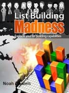 List Building Madness ebook by Noah Daniels