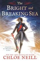 The Bright and Breaking Sea eBook by Chloe Neill