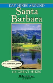 Day Hikes Around Santa Barbara - 116 Great Hikes ebook by Robert Stone