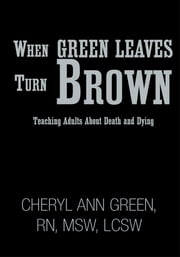 When Green Leaves Turn Brown ebook by Cheryl Ann Green, RN, MSW, LCSW