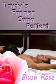Trudy's Former Coma Patient ebook by Blush Rose