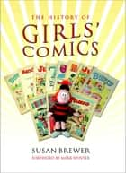 The History of Girls' Comics ebook by Susan Brewer, Mark Wynter