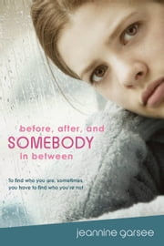 Before, After, and Somebody In Between ebook by Jeannine Garsee