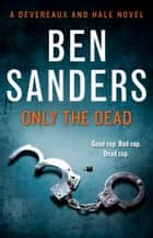 Only the Dead ebook by Ben Sanders