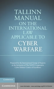 Tallinn Manual on the International Law Applicable to Cyber Warfare ebook by Professor Michael N. Schmitt