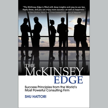 The McKinsey Edge: Success Principles from the World's Most Powerful Consulting Firm audiobook by Shu Hattori
