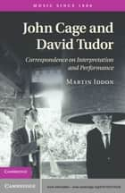 John Cage and David Tudor ebook by Dr Martin Iddon