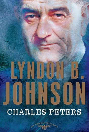 Lyndon B. Johnson - The American Presidents Series: The 36th President, 1963-1969 ebook by Charles Peters