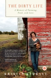 The Dirty Life - On Farming, Food, and Love ebook by Kristin Kimball