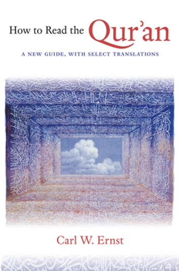 How to Read the Qur'an - A New Guide, with Select Translations ebook by Carl W. Ernst