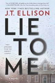 Lie to Me - A Fast-Paced Psychological Thriller ebook by J.T. Ellison