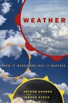 Weather - How It Works And Why It Matters ebook by Arthur Upgren