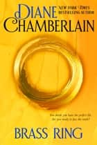 Brass Ring ebook by Diane Chamberlain