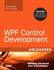 WPF Control Development Unleashed - Building Advanced User Experiences ebook by Pavan Podila,Kevin Scott Hoffman
