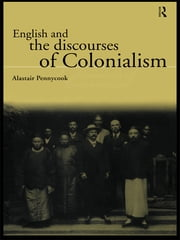 English and the Discourses of Colonialism ebook by Alastair Pennycook