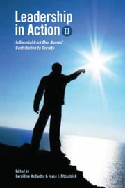 Leadership in Action II: Influential Irish Men Nurses' Contribution to Society ebook by Geraldine McCarthy,Joyce J Fitzpatrick