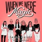 When We Were Magic audiobook by Sarah Gailey