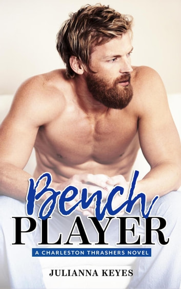 Bench Player - Charleston Thrashers, #2 ebook by Julianna Keyes