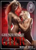 Grenzenlose Gier ebook by Morgan Boyd