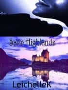 Satin Highlands ebook by LeichelleK