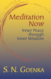 Meditation Now: Inner Peace Through Inner Wisdom ebook by Goenka, S. N.