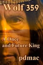 Wolf 359: A Once and Future King ebook by pdmac