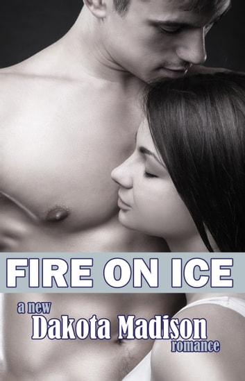 Fire on Ice (Book One: Fire on Ice Series) ebook by Dakota Madison