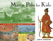 Marco Polo for Kids - His Marvelous Journey to China, 21 Activities ebook by Janis Herbert