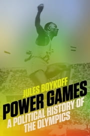 Power Games - A Political History of the Olympics ebook by Jules Boykoff,Dave Zirin