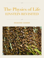 The Physics of Life - EINSTEIN REVISITED ebook by Desmond Sander