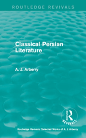 Routledge Revivals: Classical Persian Literature (1958) ebook by A. J. Arberry