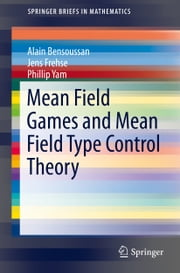 Mean Field Games and Mean Field Type Control Theory ebook by Alain Bensoussan,Jens Frehse,Phillip Yam