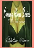 Coming Home Series - Vol One - Four ebook by adeline moore