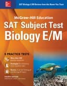 McGraw-Hill Education SAT Subject Test Biology E/M 4th Ed. ebook by Stephanie Zinn