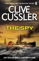 The Spy - Isaac Bell #3 ebook by Clive Cussler, Justin Scott