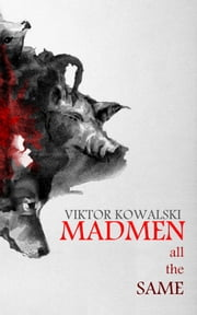 Madmen all the Same ebook by Viktor Kowalski