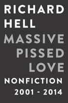 Massive Pissed Love ebook by Richard Hell