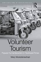 Volunteer Tourism - Popular Humanitarianism in Neoliberal Times ebook by Mary Mostafanezhad