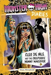 Monster High Diaries: Cleo De Nile and the Creeperific Mummy Makeover ebook by Nessi Monstrata