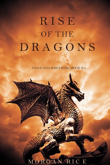 Rise of the Dragons (Kings and Sorcerers--Book 1) ebook by Morgan Rice