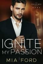 Ignite My Passion - Vegas Men, #3 ebook by Mia Ford